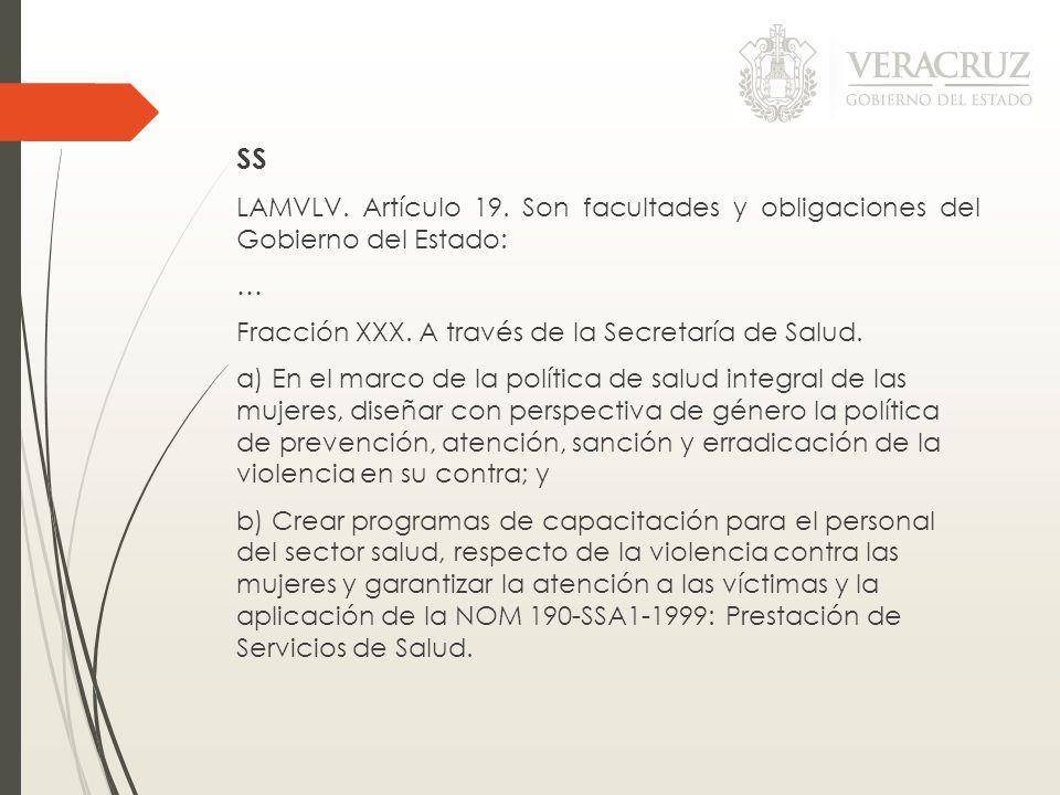 SS LAMVLV. Artículo 19. Son facultades y obligaciones del Gobierno del Estado: … Fracción XXX. A través de la Secretaría de Salud.