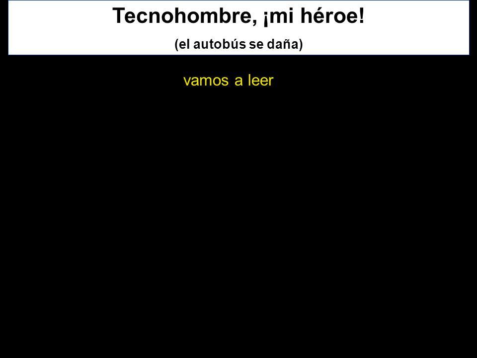 Tecnohombre, ¡mi héroe! (el autobús se daña) vamos a leer