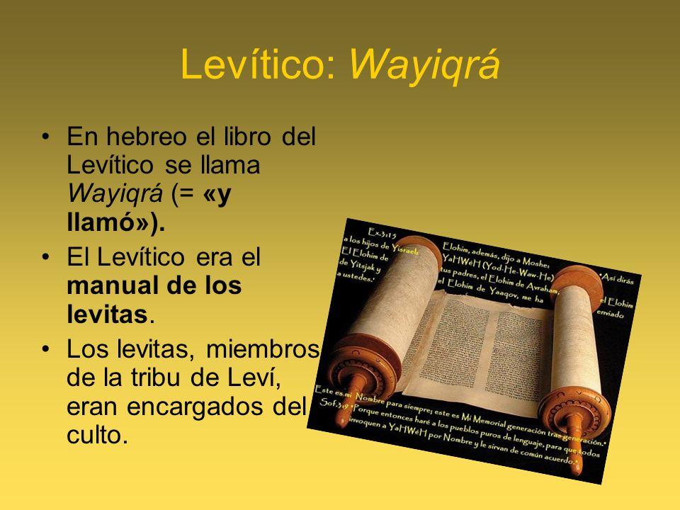 Levítico: Wayiqrá En hebreo el libro del Levítico se llama Wayiqrá (= «y llamó»). El Levítico era el manual de los levitas.