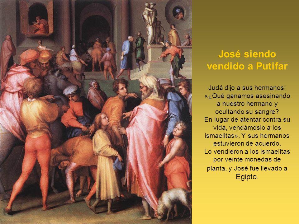 José siendo vendido a Putifar Judá dijo a sus hermanos: «¿Qué ganamos asesinando a nuestro hermano y ocultando su sangre.
