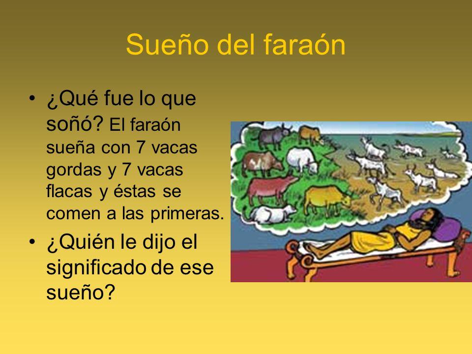 Sueño del faraón ¿Qué fue lo que soñó El faraón sueña con 7 vacas gordas y 7 vacas flacas y éstas se comen a las primeras.