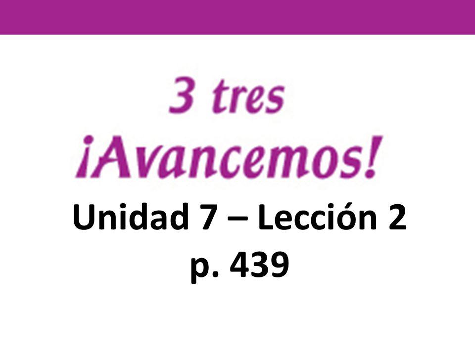 Unidad 7 – Lección 2 p. 439