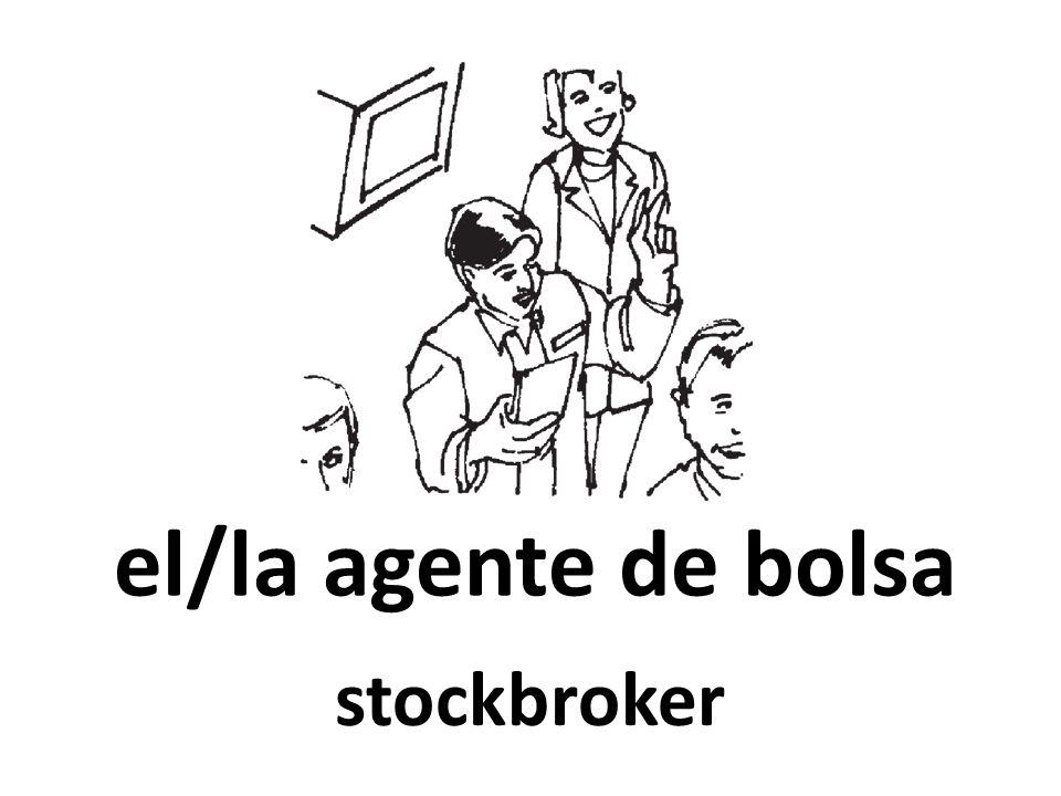 el/la agente de bolsa stockbroker