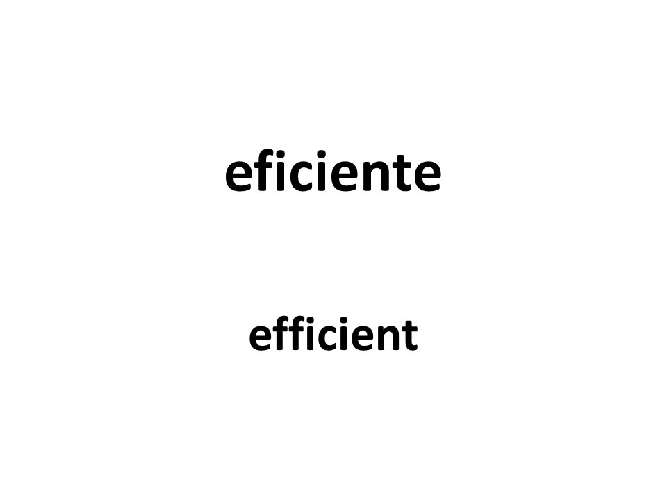 eficiente efficient