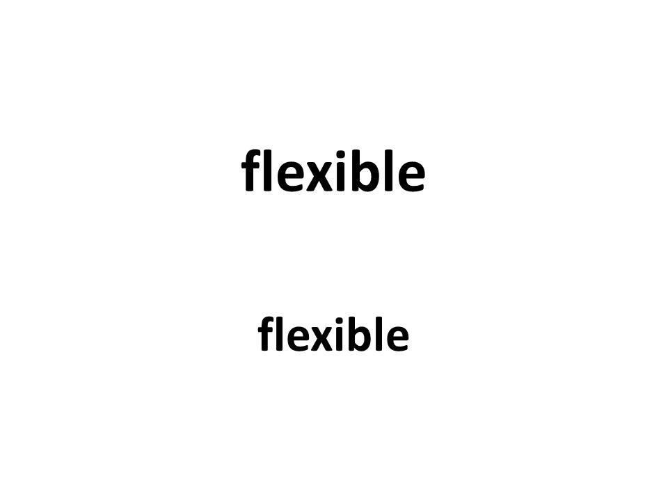 flexible flexible