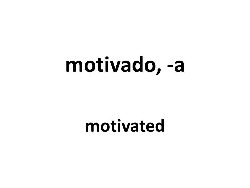 motivado, -a motivated