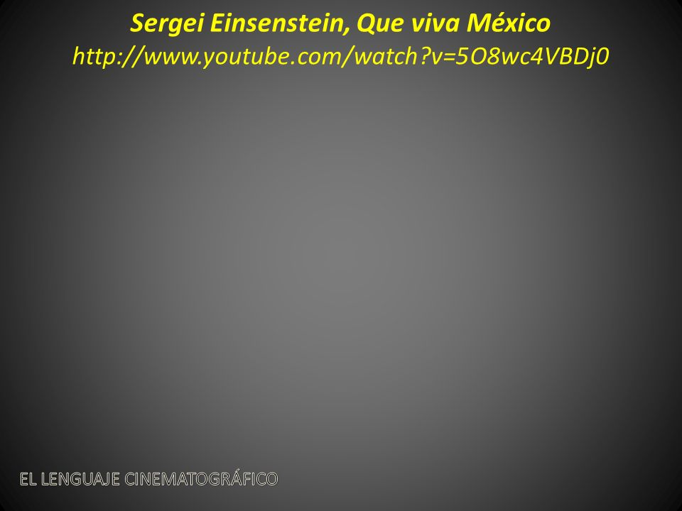 Sergei Einsenstein, Que viva México http://www. youtube. com/watch