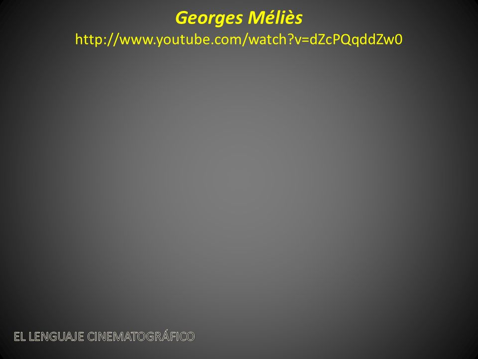 Georges Méliès http://www.youtube.com/watch v=dZcPQqddZw0