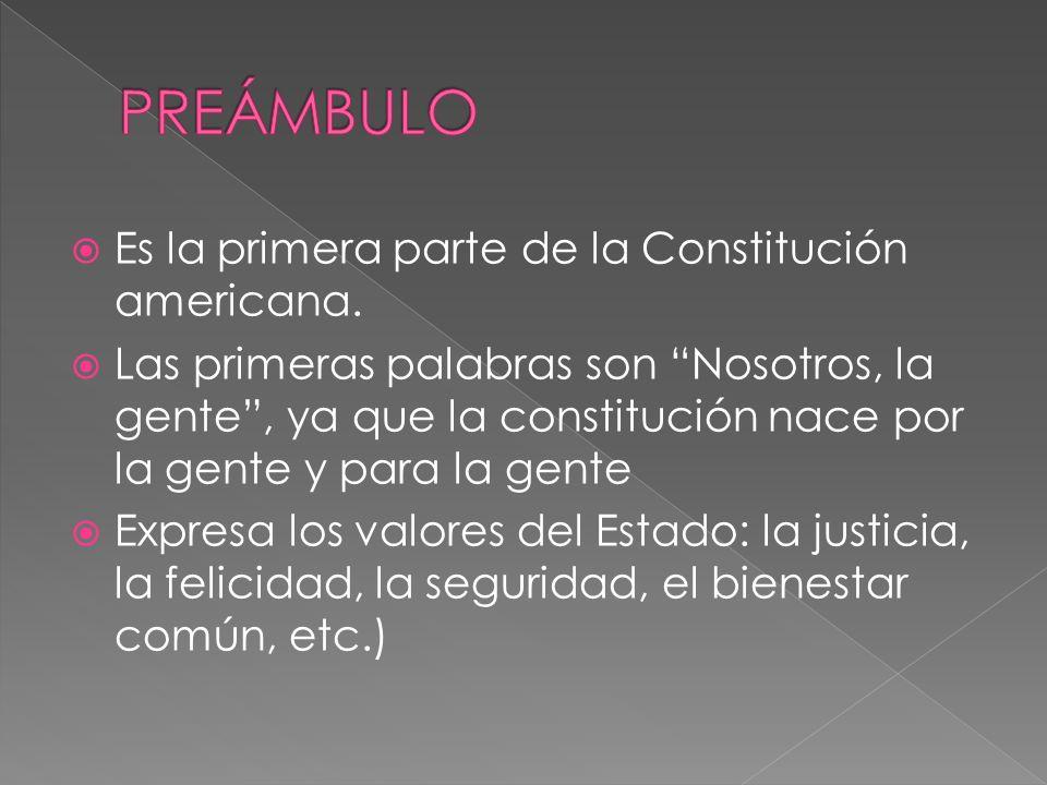PREÁMBULO Es la primera parte de la Constitución americana.