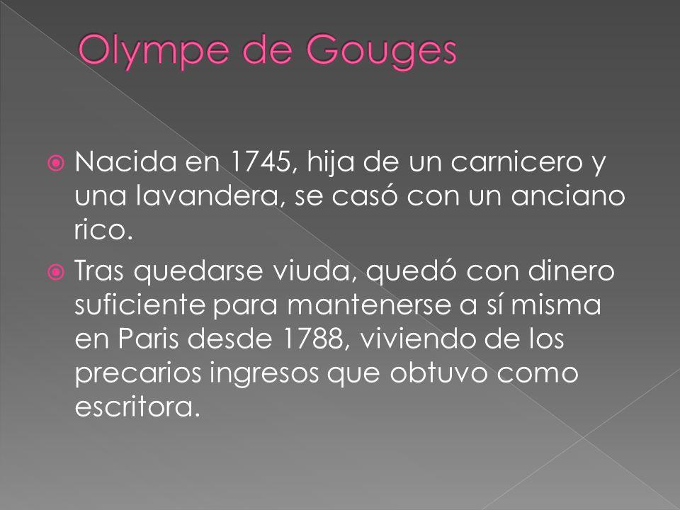 Olympe de Gouges Nacida en 1745, hija de un carnicero y una lavandera, se casó con un anciano rico.