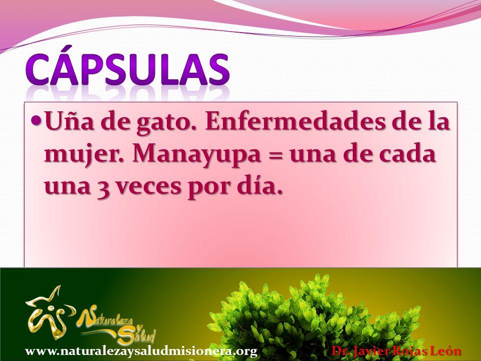 Cápsulas Uña de gato. Enfermedades de la mujer. Manayupa = una de cada una 3 veces por día. www.naturalezaysaludmisionera.org.