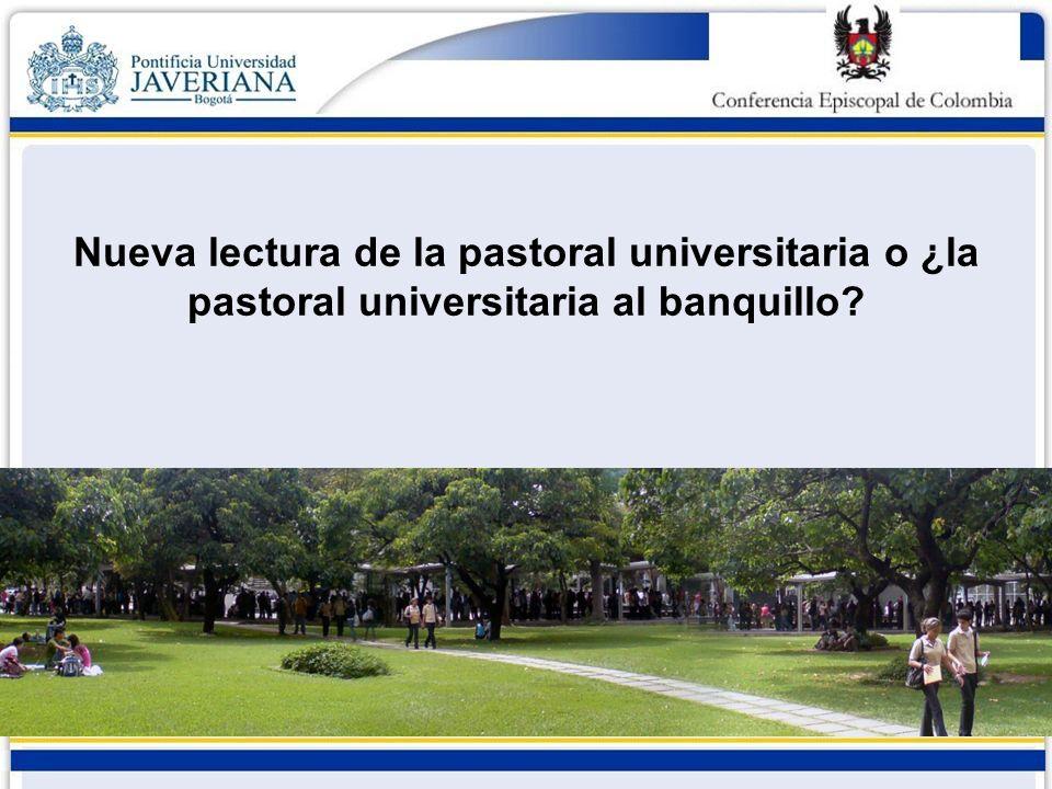 Nueva lectura de la pastoral universitaria o ¿la pastoral universitaria al banquillo