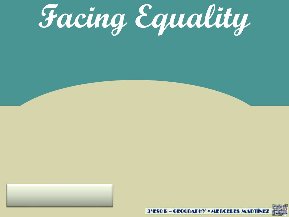 Facing Equality 3ºESO B – GEOGRAPHY ≈ MERCEDES MARTÍNEZ