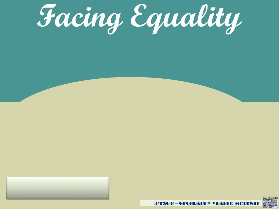 Facing Equality 3ºESO B – GEOGRAPHY ≈ PABLO MORENTE