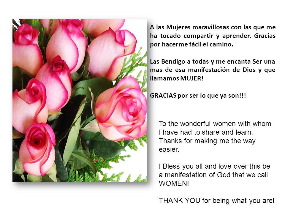 A las Mujeres maravillosas con las que me ha tocado compartir y aprender. Gracias por hacerme fácil el camino.