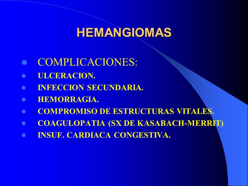 HEMANGIOMAS COMPLICACIONES: ULCERACION. INFECCION SECUNDARIA.