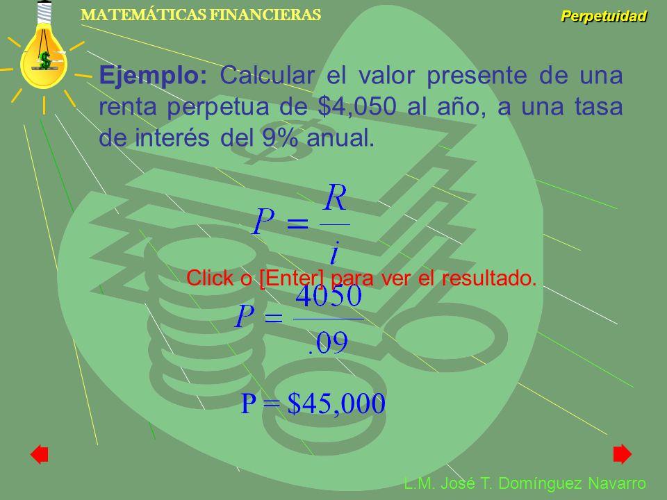 Ejemplo: Calcular el valor presente de una renta perpetua de $4,050 al año, a una tasa de interés del 9% anual.