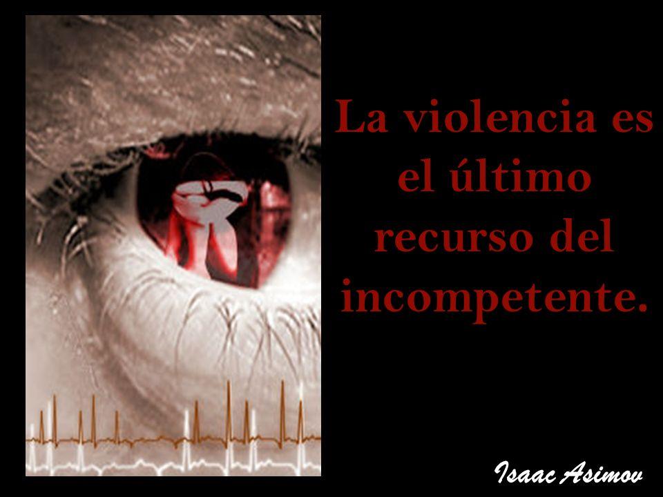 La violencia es el último recurso del incompetente.