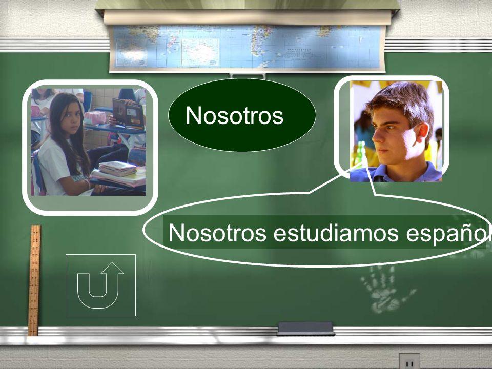 Nosotros Nosotros estudiamos español.