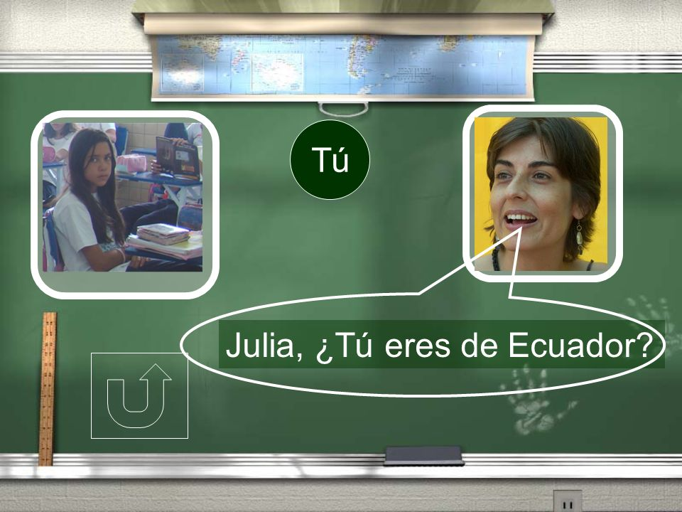 Tú Julia, ¿Tú eres de Ecuador