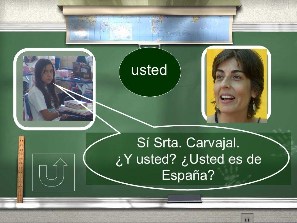 ¿Y usted ¿Usted es de España