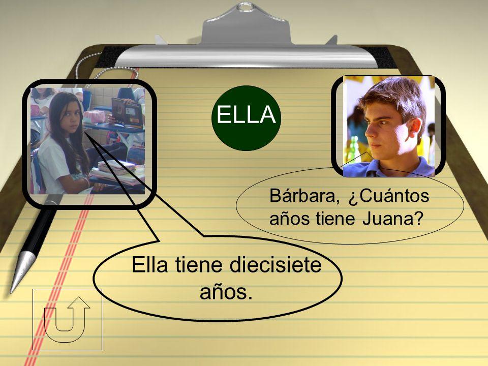 ELLA Bárbara, ¿Cuántos años tiene Juana Ella tiene diecisiete años.