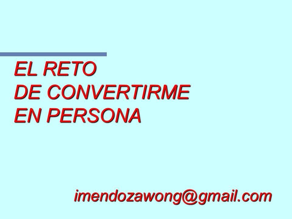 EL RETO DE CONVERTIRME EN PERSONA imendozawong@gmail.com
