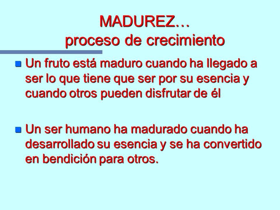 MADUREZ… proceso de crecimiento