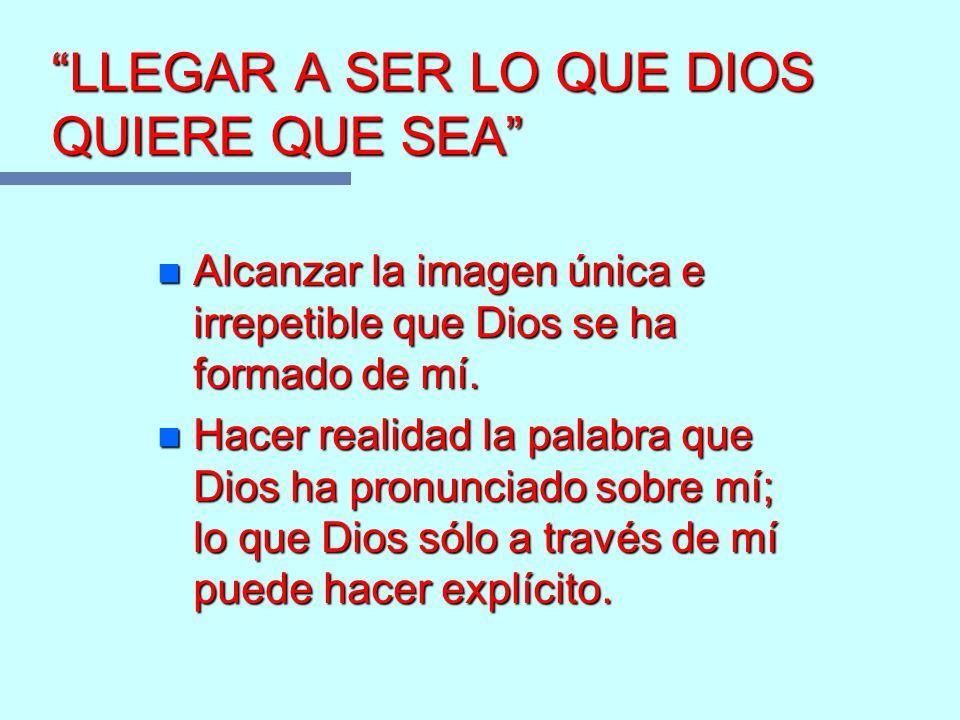 LLEGAR A SER LO QUE DIOS QUIERE QUE SEA