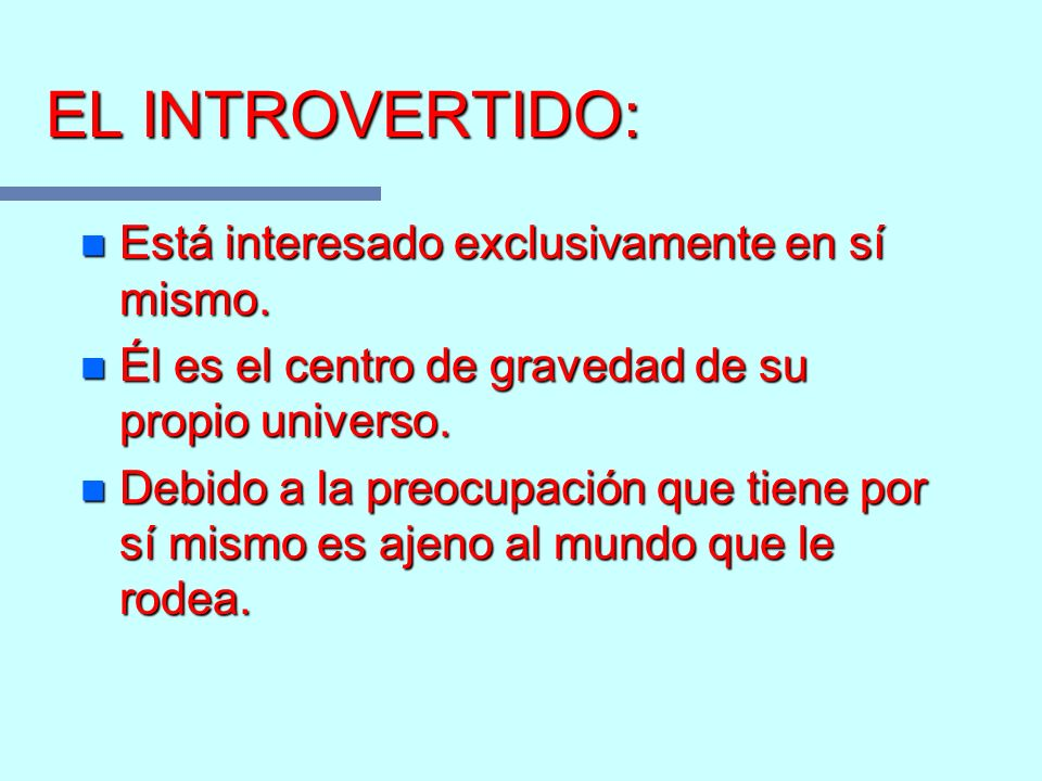 EL INTROVERTIDO: Está interesado exclusivamente en sí mismo.
