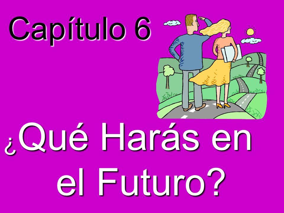Capítulo 6 ¿Qué Harás en el Futuro