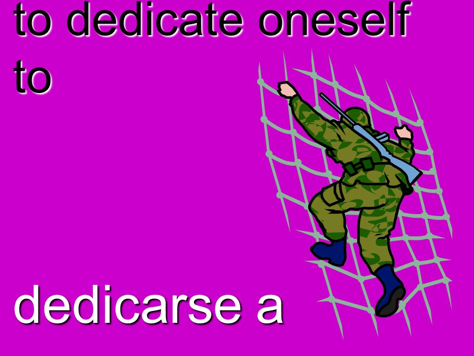 to dedicate oneself to dedicarse a
