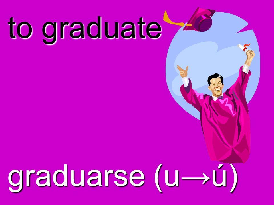to graduate graduarse (u→ú)