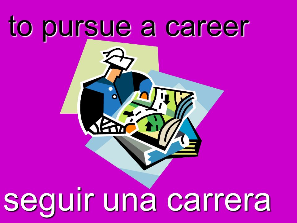 to pursue a career seguir una carrera