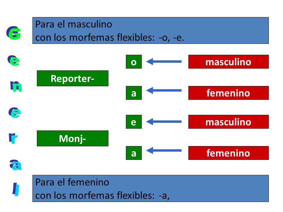 General Para el masculino con los morfemas flexibles: -o, -e. o