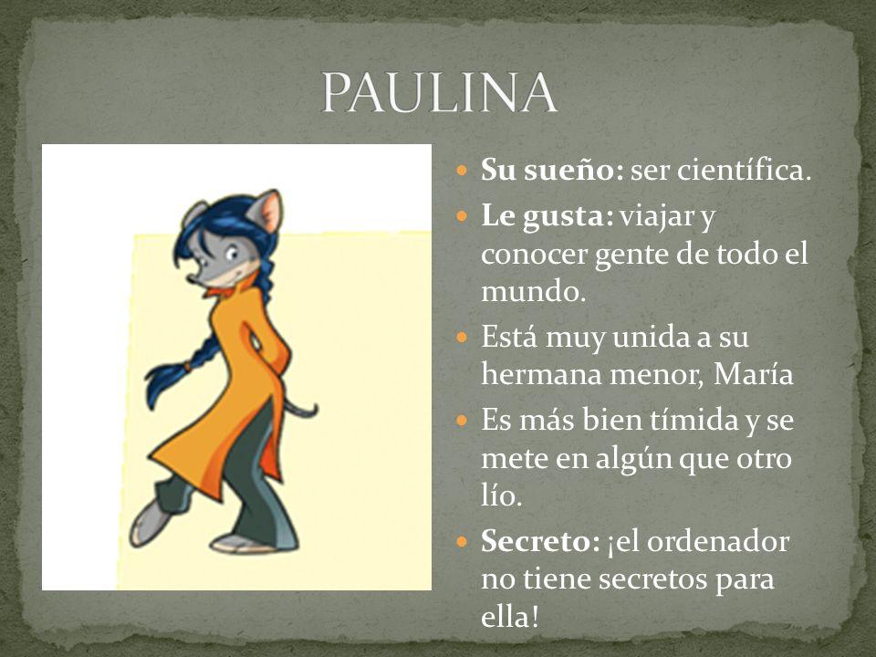 PAULINA Su sueño: ser científica.