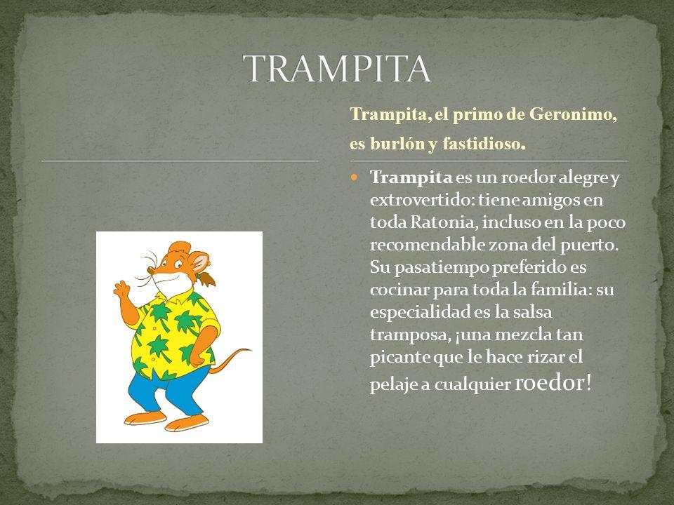 TRAMPITA Trampita, el primo de Geronimo, es burlón y fastidioso.
