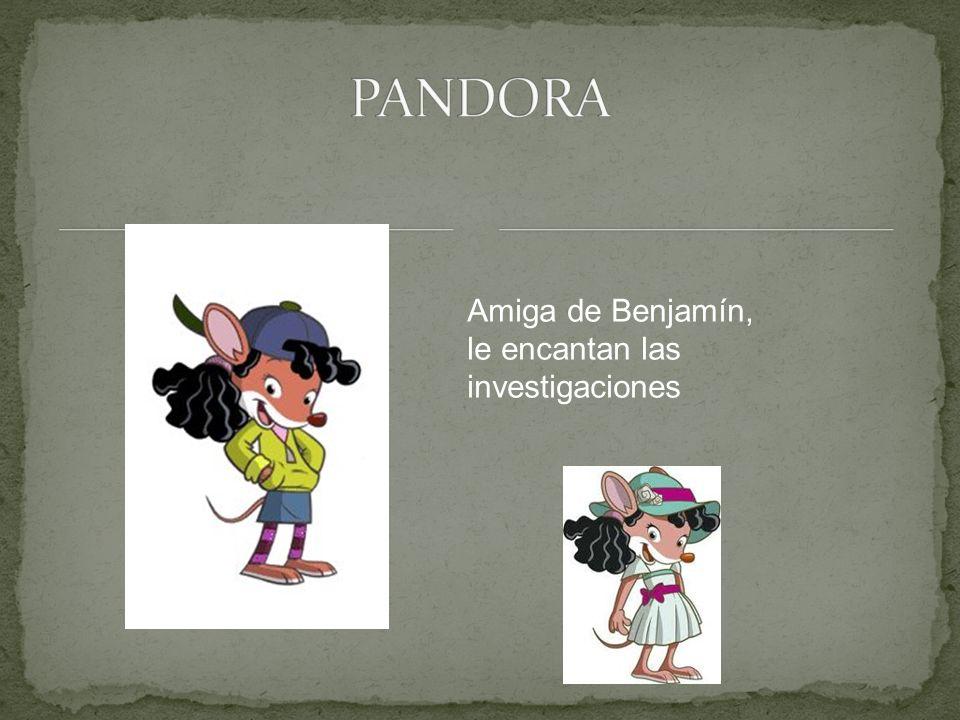 PANDORA Amiga de Benjamín, le encantan las investigaciones