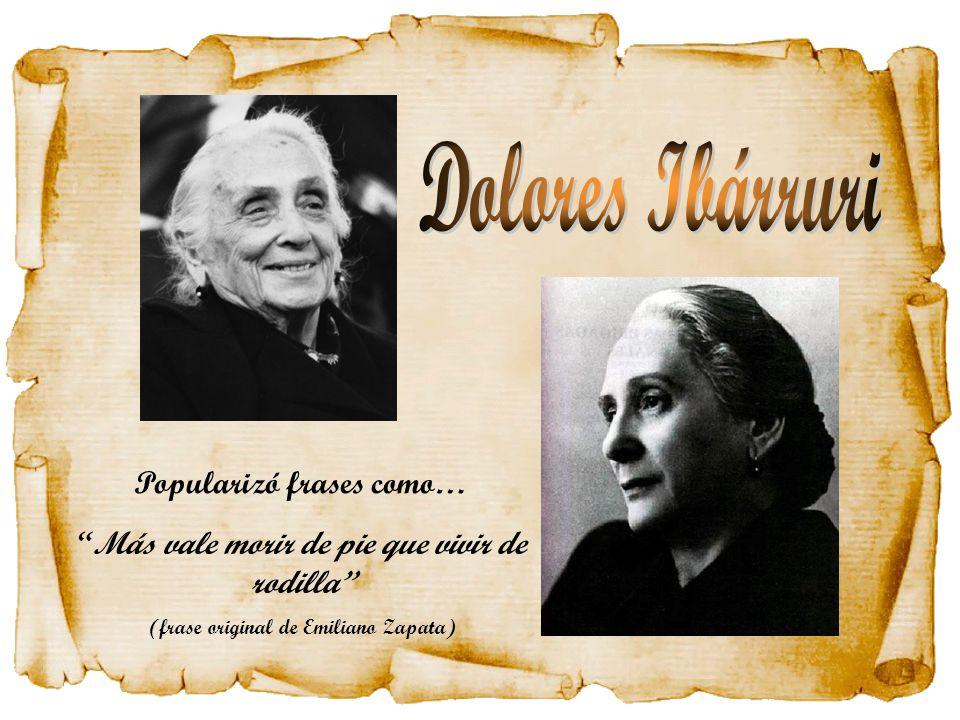 Dolores Ibárruri Popularizó frases como…