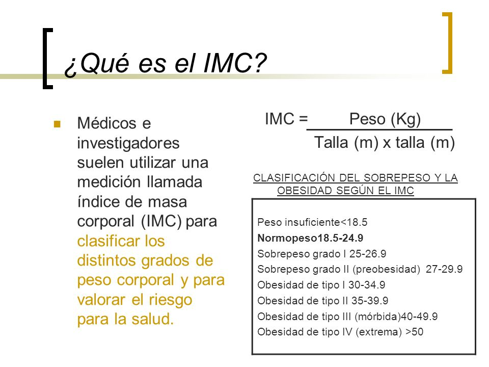 ¿Qué es el IMC IMC = Peso (Kg) Talla (m) x talla (m)