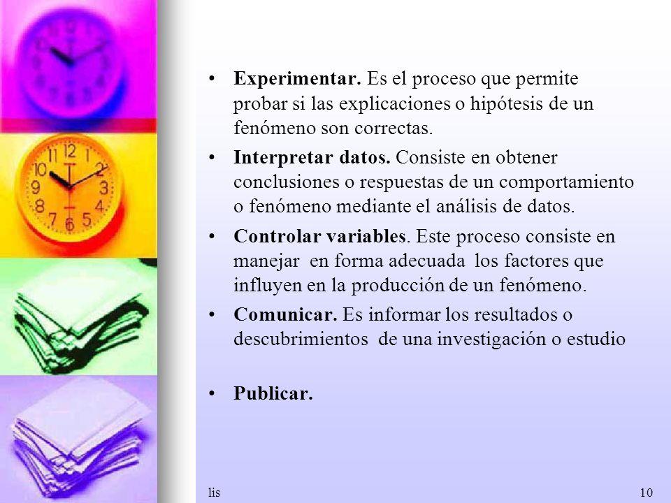 Experimentar. Es el proceso que permite probar si las explicaciones o hipótesis de un fenómeno son correctas.