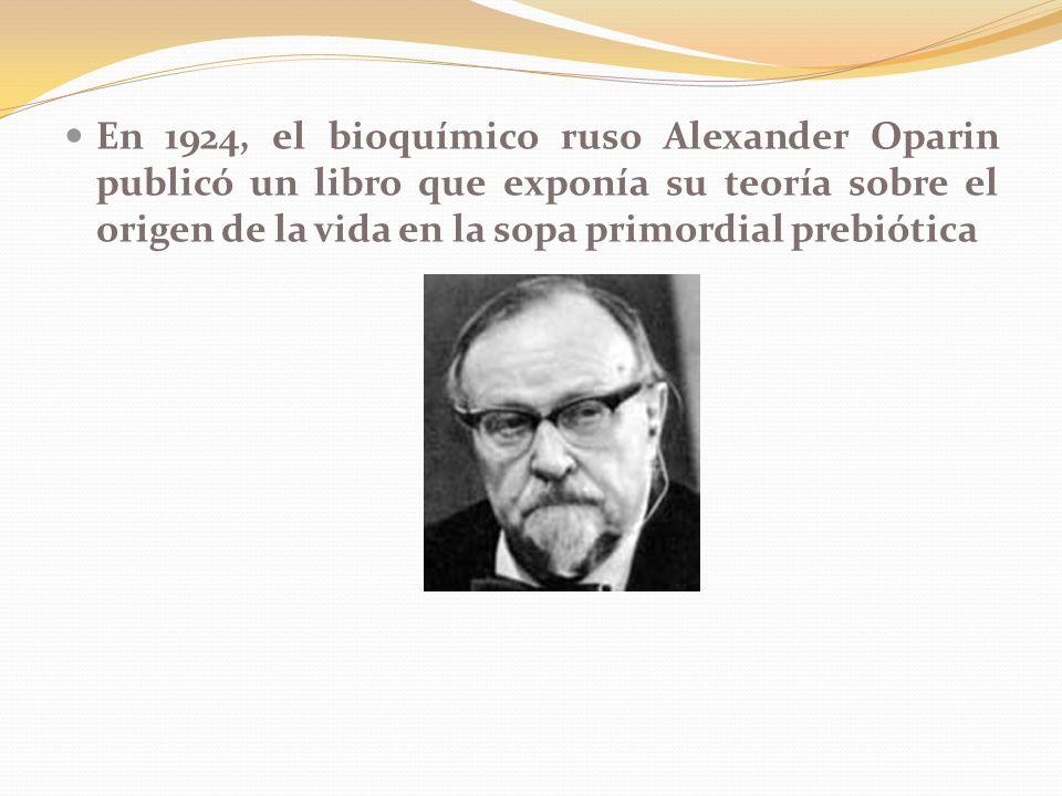 En 1924, el bioquímico ruso Alexander Oparin publicó un libro que exponía su teoría sobre el origen de la vida en la sopa primordial prebiótica