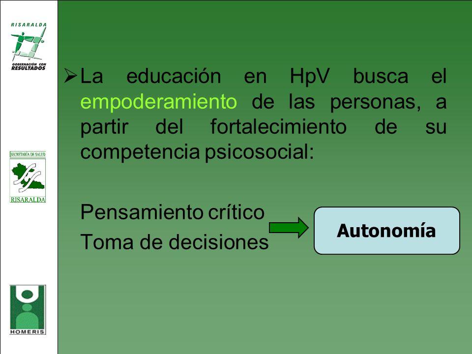 La educación en HpV busca el empoderamiento de las personas, a partir del fortalecimiento de su competencia psicosocial: