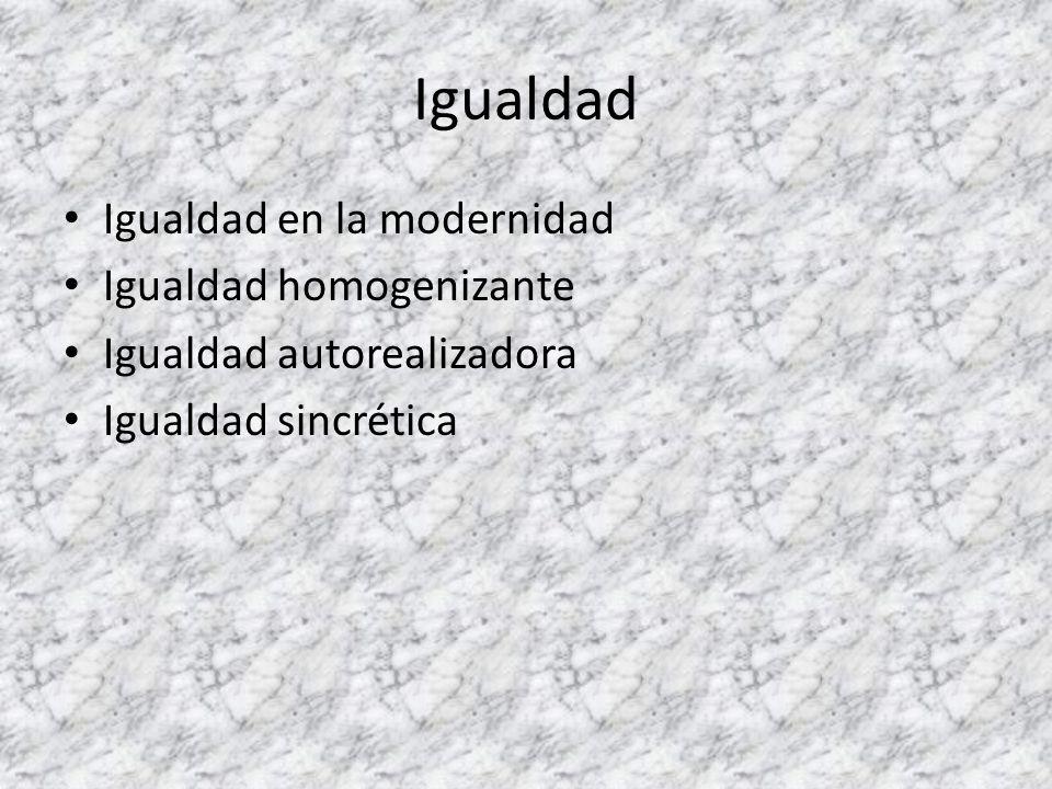 Igualdad Igualdad en la modernidad Igualdad homogenizante