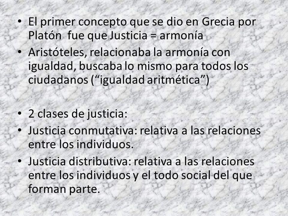 El primer concepto que se dio en Grecia por Platón fue que Justicia = armonía