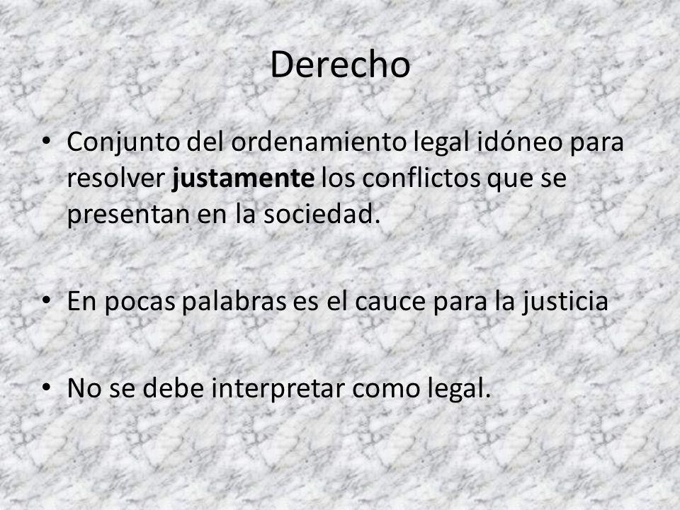 Derecho Conjunto del ordenamiento legal idóneo para resolver justamente los conflictos que se presentan en la sociedad.