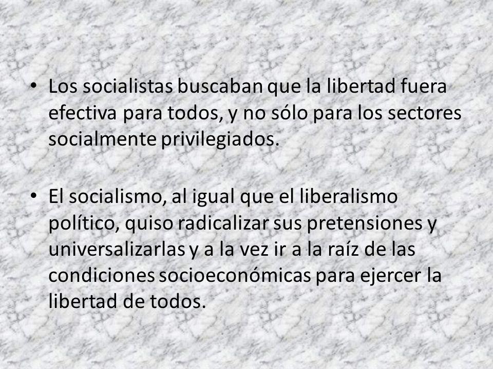 Los socialistas buscaban que la libertad fuera efectiva para todos, y no sólo para los sectores socialmente privilegiados.