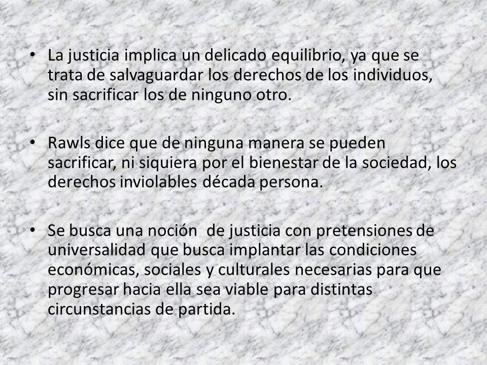 La justicia implica un delicado equilibrio, ya que se trata de salvaguardar los derechos de los individuos, sin sacrificar los de ninguno otro.