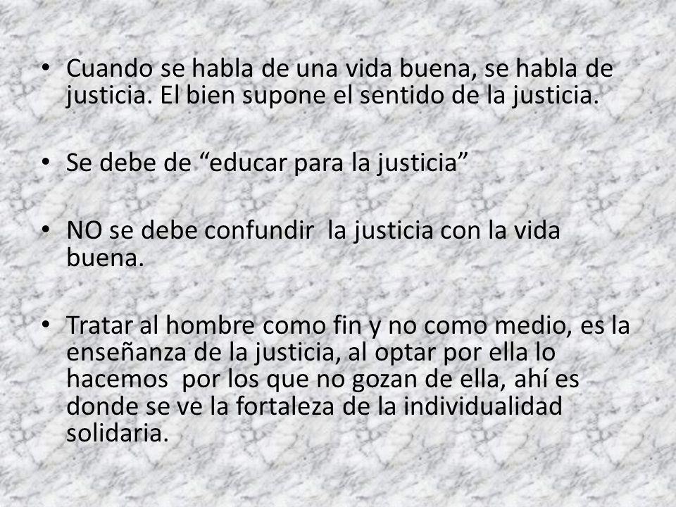 Cuando se habla de una vida buena, se habla de justicia