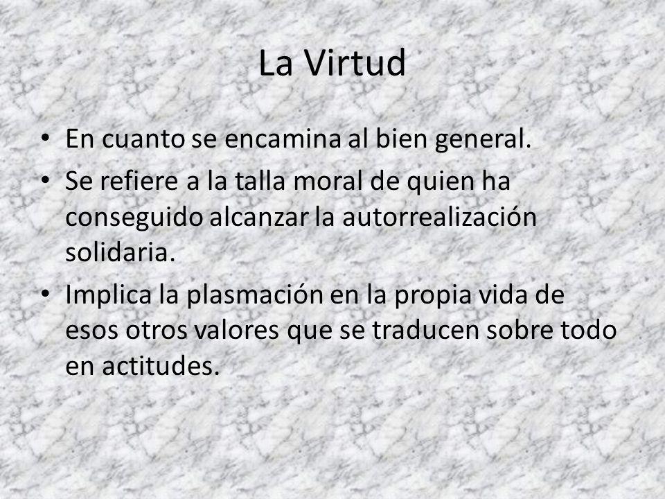 La Virtud En cuanto se encamina al bien general.